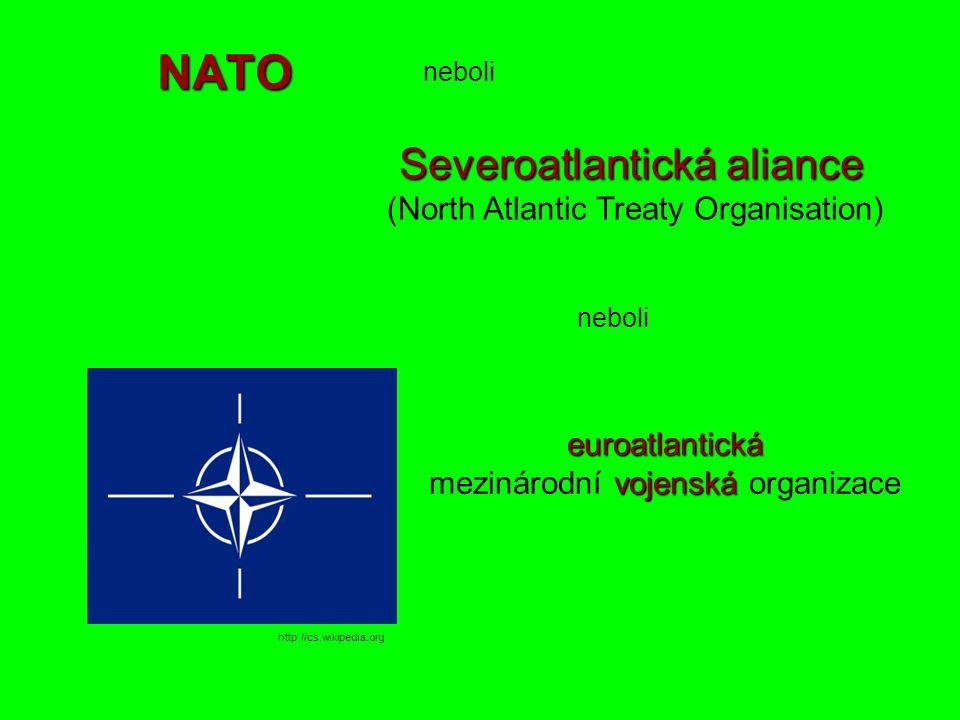 NATO neboli Severoatlantická aliance Severoatlantická aliance (North Atlantic Treaty Organisation) euroatlantická vojenská euroatlantická mezinárodní vojenská organizace neboli http://cs.wikipedia.org