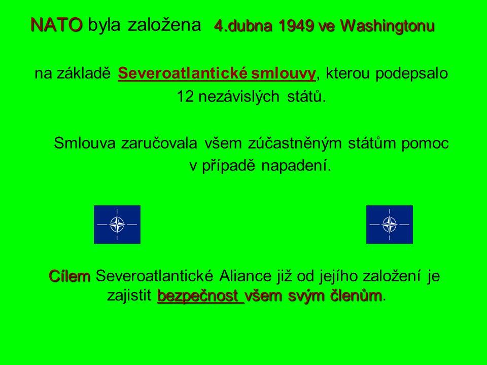 NATO 4.dubna 1949 ve Washingtonu NATO byla založena 4.dubna 1949 ve Washingtonu na základě Severoatlantické smlouvy, kterou podepsalo 12 nezávislých států.