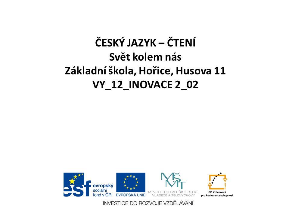 ČESKÝ JAZYK – ČTENÍ Svět kolem nás Základní škola, Hořice, Husova 11 VY_12_INOVACE 2_02