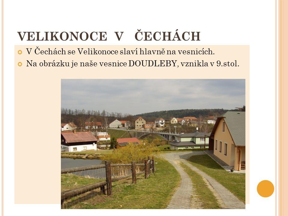 VELIKONOCE V ČECHÁCH V Čechách se Velikonoce slaví hlavně na vesnicích.
