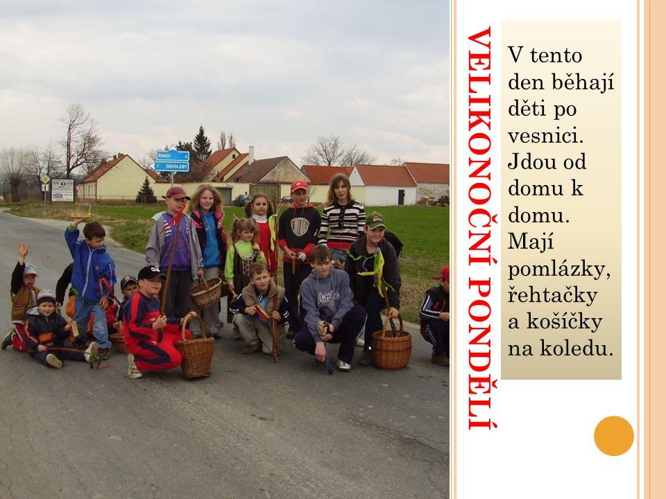 VELIKONOČNÍ PONDĚLÍ V tento den běhají děti po vesnici.
