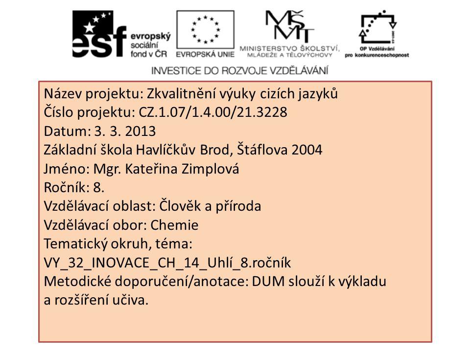 Název projektu: Zkvalitnění výuky cizích jazyků Číslo projektu: CZ.1.07/1.4.00/21.3228 Datum: 3. 3. 2013 Základní škola Havlíčkův Brod, Štáflova 2004