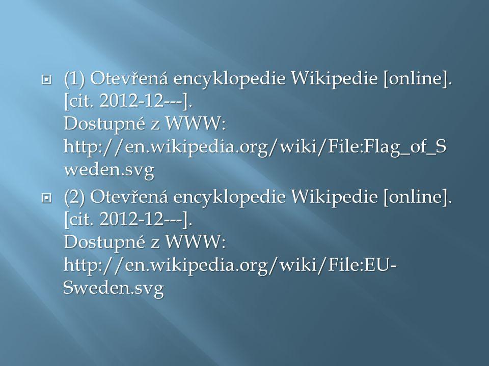  (1) Otevřená encyklopedie Wikipedie [online]. [cit. 2012-12---]. Dostupné z WWW: http://en.wikipedia.org/wiki/File:Flag_of_S weden.svg  (2) Otevřen