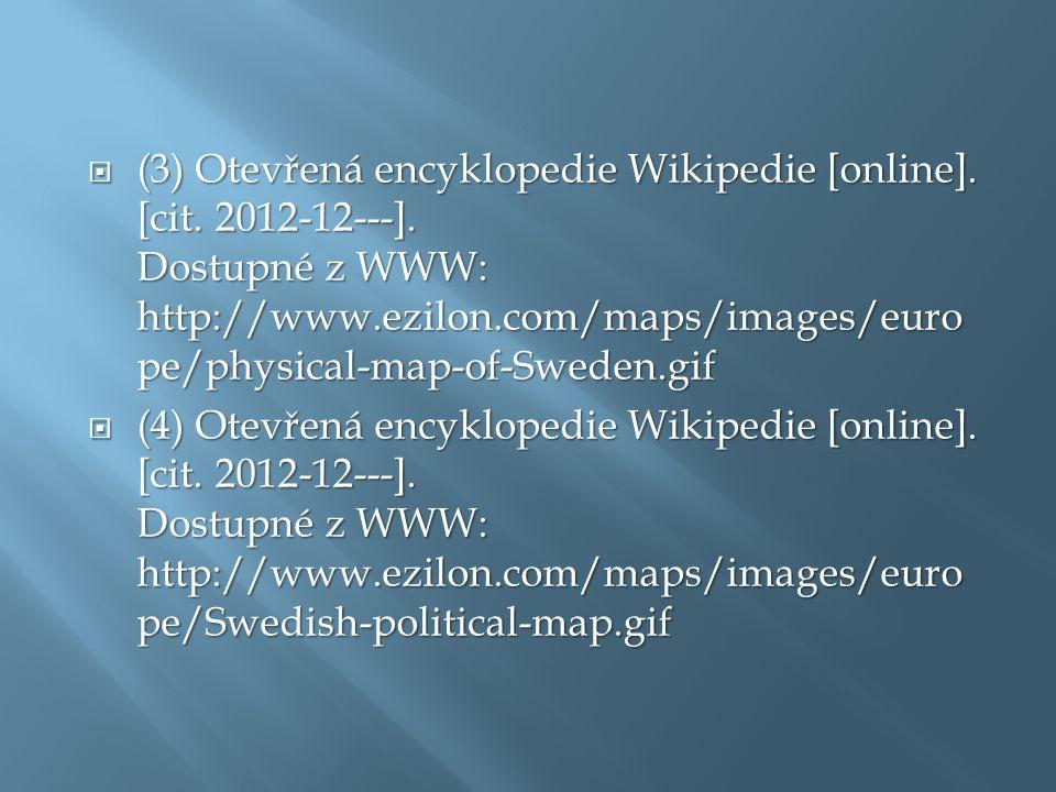  (3) Otevřená encyklopedie Wikipedie [online]. [cit. 2012-12---]. Dostupné z WWW: http://www.ezilon.com/maps/images/euro pe/physical-map-of-Sweden.gi