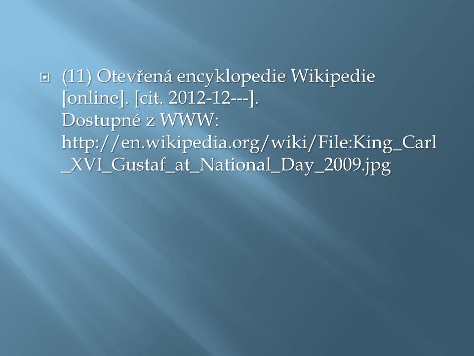  (11) Otevřená encyklopedie Wikipedie [online]. [cit. 2012-12---]. Dostupné z WWW: http://en.wikipedia.org/wiki/File:King_Carl _XVI_Gustaf_at_Nationa