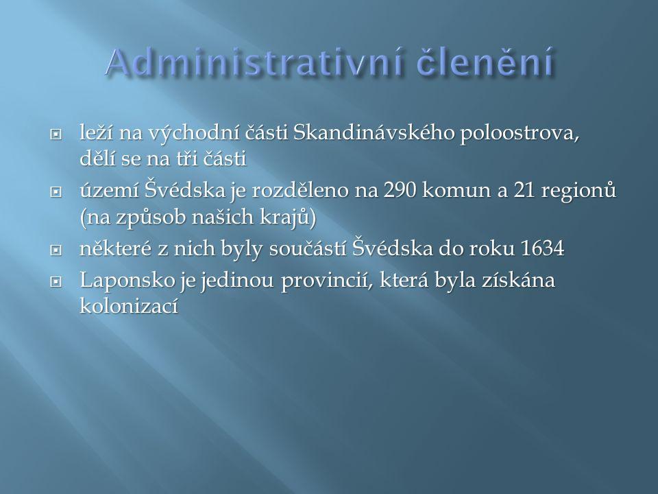  leží na východní části Skandinávského poloostrova, dělí se na tři části  území Švédska je rozděleno na 290 komun a 21 regionů (na způsob našich krajů)  některé z nich byly součástí Švédska do roku 1634  Laponsko je jedinou provincií, která byla získána kolonizací