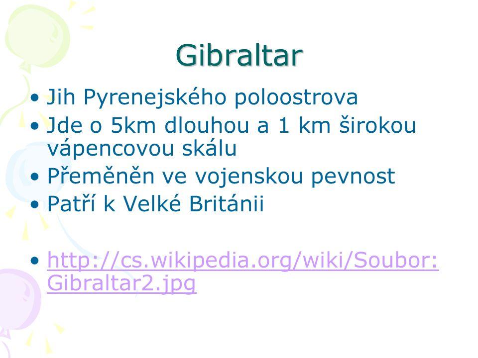 Gibraltar Jih Pyrenejského poloostrova Jde o 5km dlouhou a 1 km širokou vápencovou skálu Přeměněn ve vojenskou pevnost Patří k Velké Británii http://cs.wikipedia.org/wiki/Soubor: Gibraltar2.jpghttp://cs.wikipedia.org/wiki/Soubor: Gibraltar2.jpg