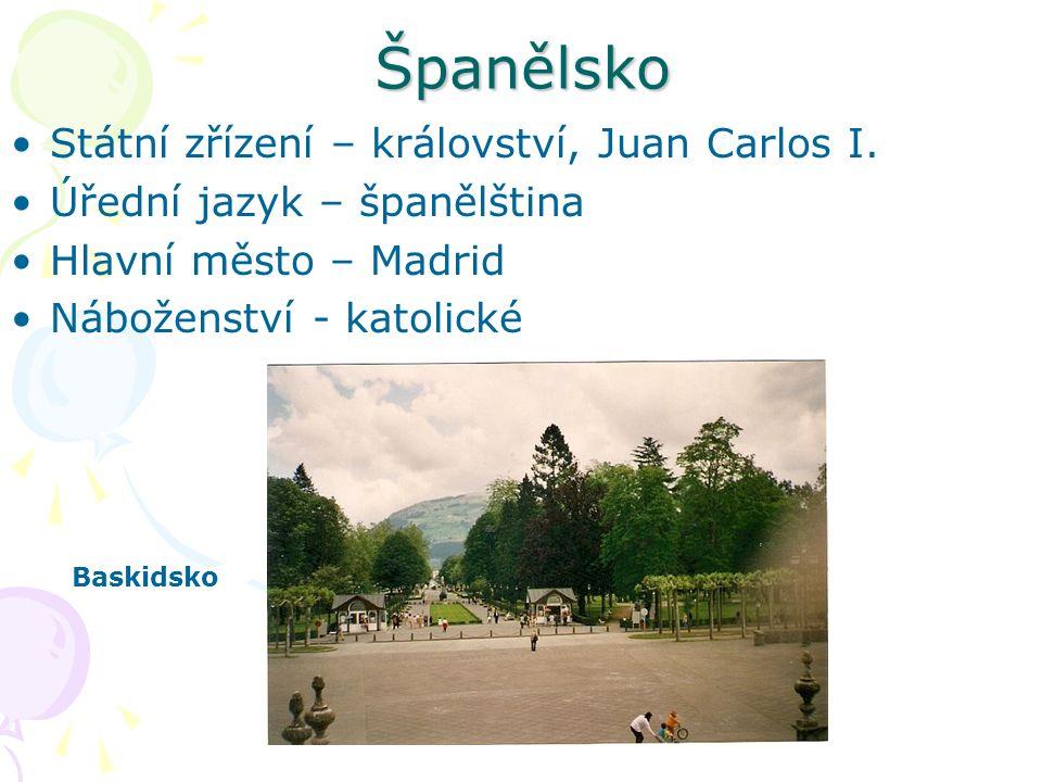 Španělsko Státní zřízení – království, Juan Carlos I. Úřední jazyk – španělština Hlavní město – Madrid Náboženství - katolické Baskidsko