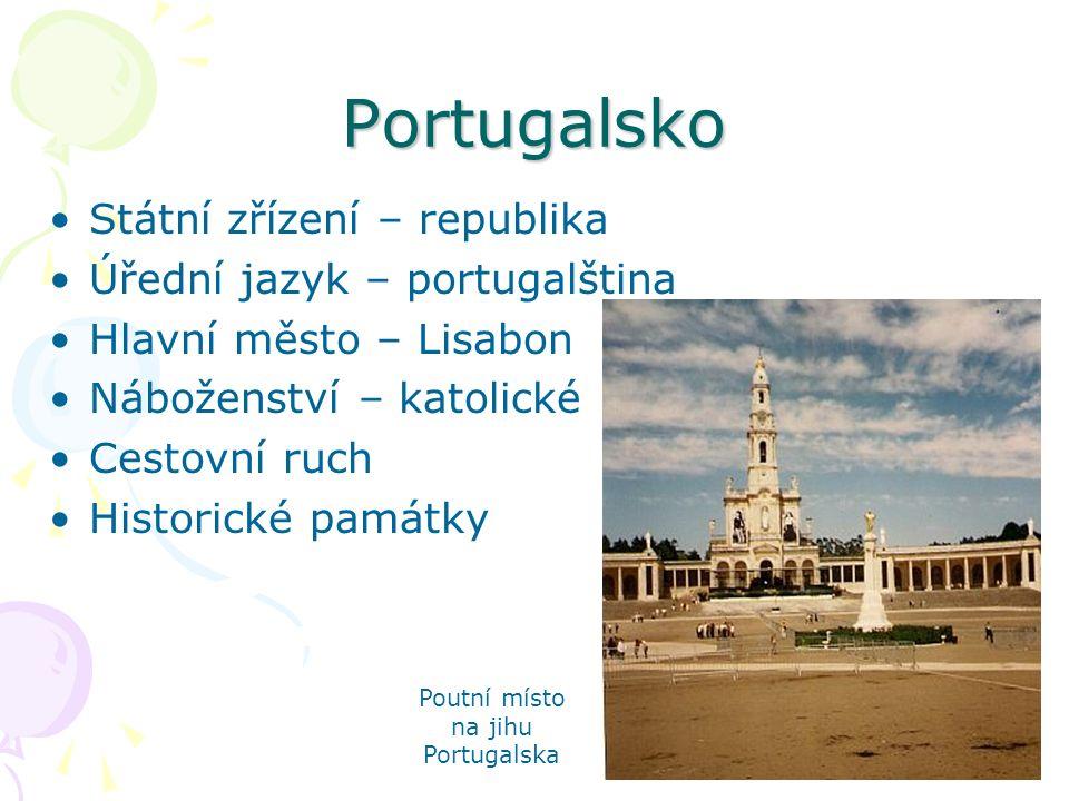 Portugalsko Státní zřízení – republika Úřední jazyk – portugalština Hlavní město – Lisabon Náboženství – katolické Cestovní ruch Historické památky Poutní místo na jihu Portugalska
