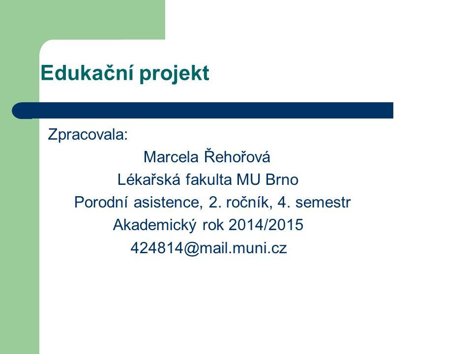 Zpracovala: Marcela Řehořová Lékařská fakulta MU Brno Porodní asistence, 2.