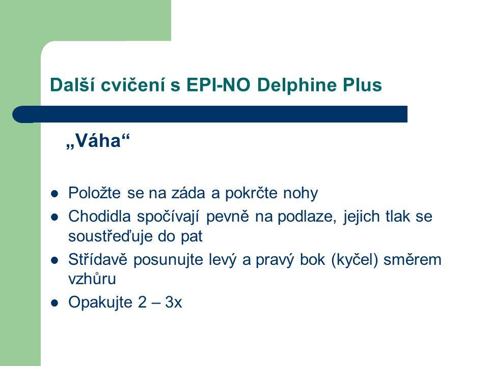 """Další cvičení s EPI-NO Delphine Plus """"Váha Položte se na záda a pokrčte nohy Chodidla spočívají pevně na podlaze, jejich tlak se soustřeďuje do pat Střídavě posunujte levý a pravý bok (kyčel) směrem vzhůru Opakujte 2 – 3x"""
