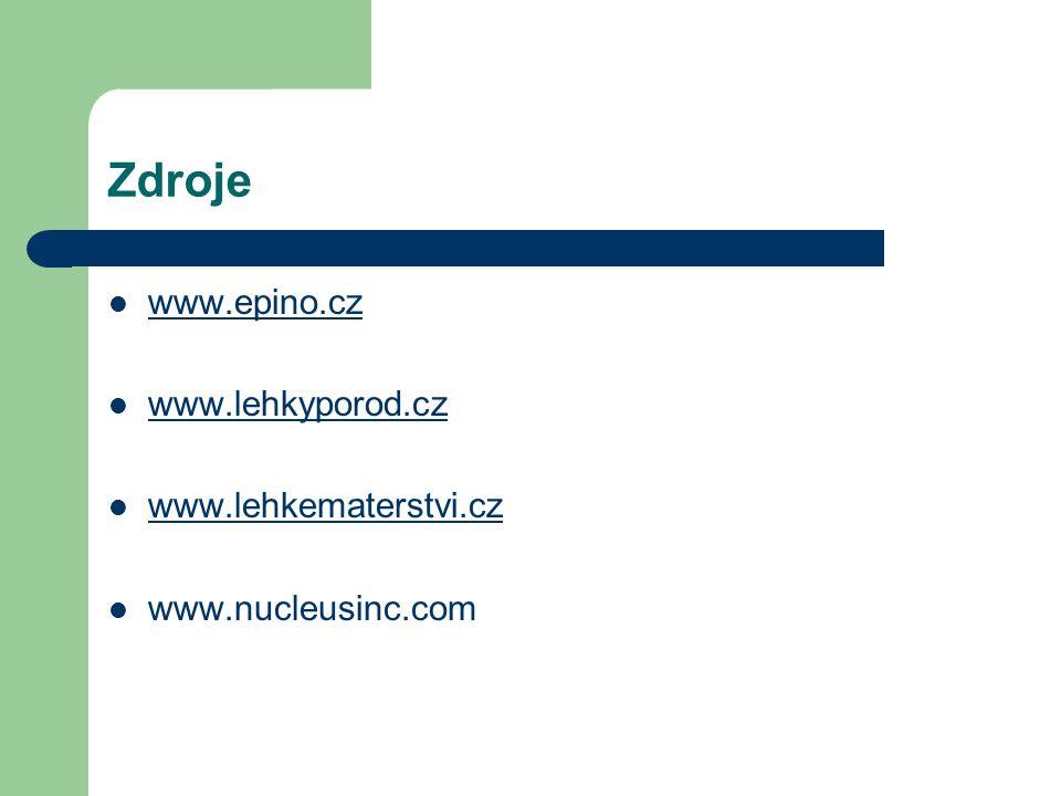 Zdroje www.epino.cz www.lehkyporod.cz www.lehkematerstvi.cz www.nucleusinc.com