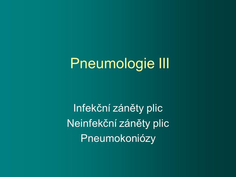 Pneumologie III Infekční záněty plic Neinfekční záněty plic Pneumokoniózy