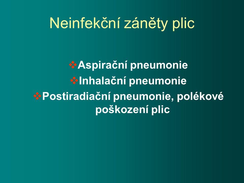 Neinfekční záněty plic  Aspirační pneumonie  Inhalační pneumonie  Postiradiační pneumonie, polékové poškození plic