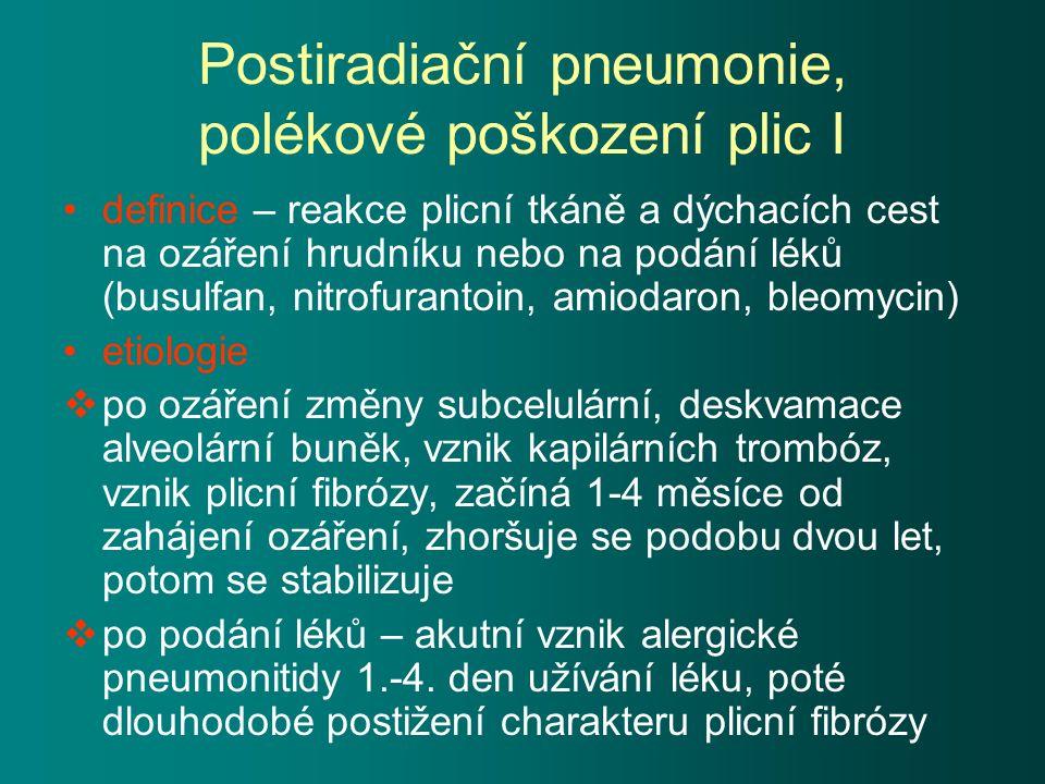 Postiradiační pneumonie, polékové poškození plic I definice – reakce plicní tkáně a dýchacích cest na ozáření hrudníku nebo na podání léků (busulfan,