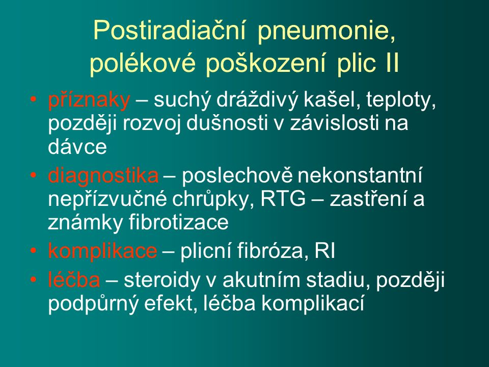 Postiradiační pneumonie, polékové poškození plic II příznaky – suchý dráždivý kašel, teploty, později rozvoj dušnosti v závislosti na dávce diagnostik
