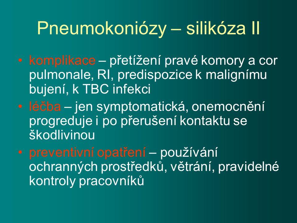 Pneumokoniózy – silikóza II komplikace – přetížení pravé komory a cor pulmonale, RI, predispozice k malignímu bujení, k TBC infekci léčba – jen symptomatická, onemocnění progreduje i po přerušení kontaktu se škodlivinou preventivní opatření – používání ochranných prostředků, větrání, pravidelné kontroly pracovníků