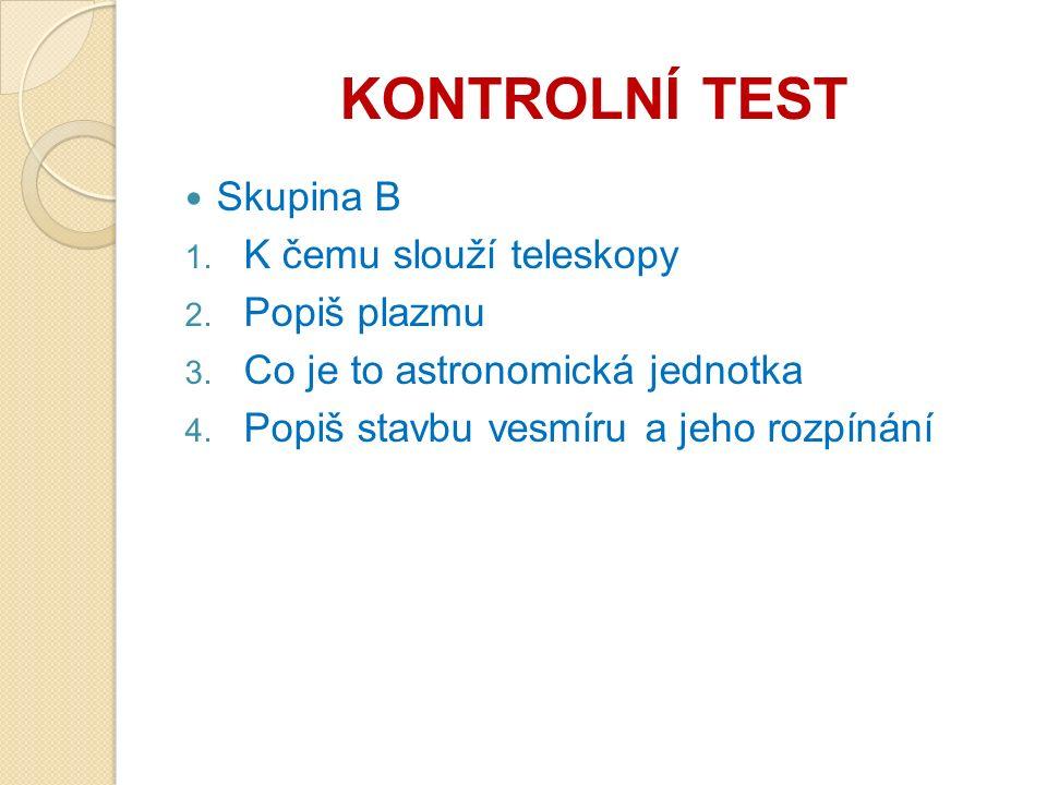 KONTROLNÍ TEST Skupina B 1.K čemu slouží teleskopy 2.
