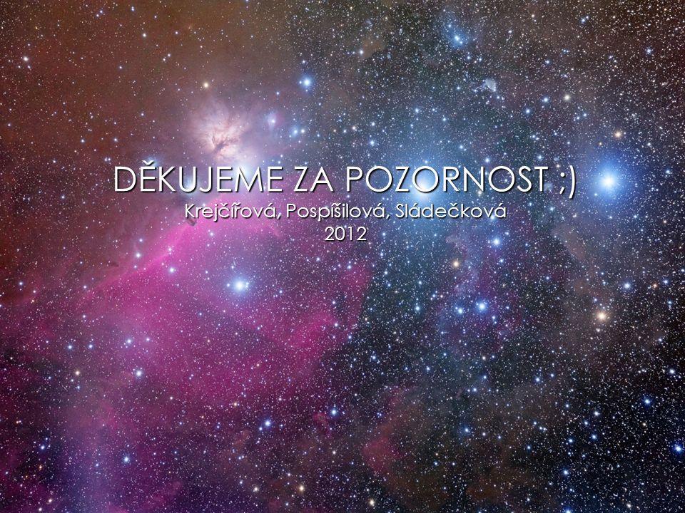 DĚKUJEME ZA POZORNOST ;) Krejčířová, Pospíšilová, Sládečková 2012