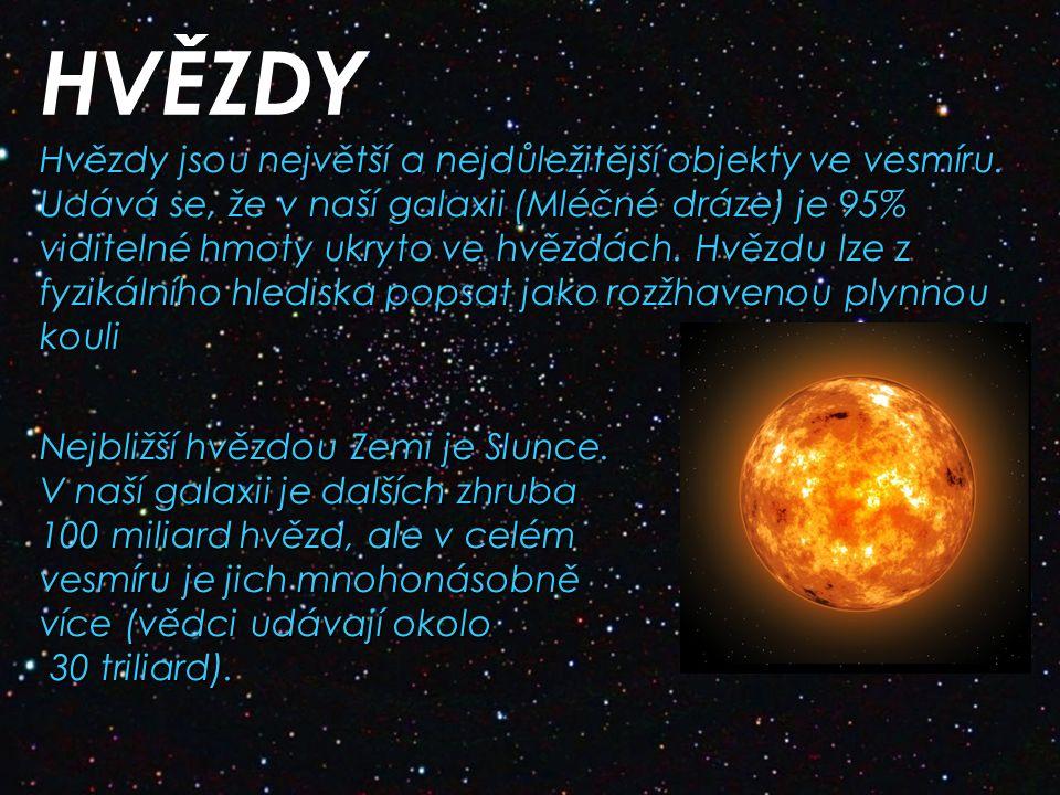 HVĚZDY Hvězdy jsou největší a nejdůležitější objekty ve vesmíru.