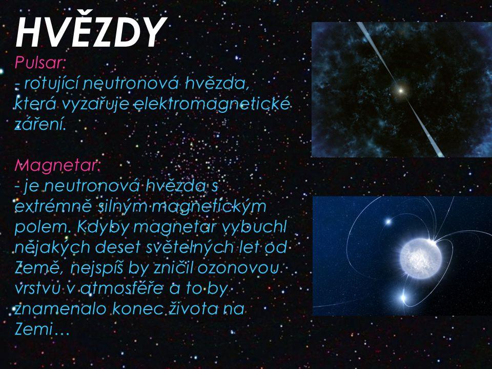 HVĚZDY Pulsar: - rotující neutronová hvězda, která vyzařuje elektromagnetické záření.