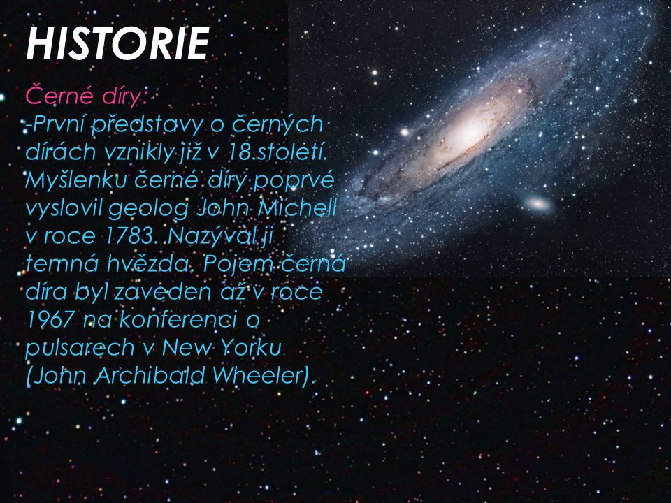 HISTORIE Černé díry: -První představy o černých dírách vznikly již v 18.století.
