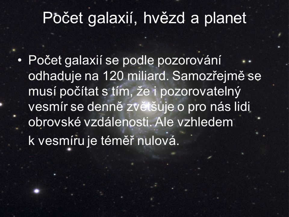 Počet galaxií, hvězd a planet Počet galaxií se podle pozorování odhaduje na 120 miliard.