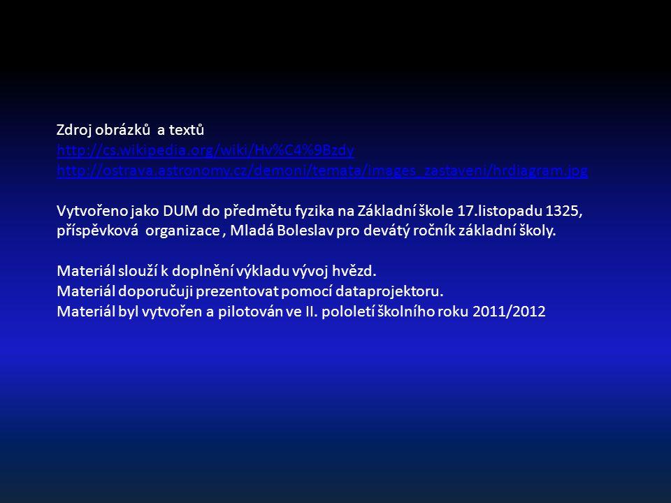Zdroj obrázků a textů http://cs.wikipedia.org/wiki/Hv%C4%9Bzdy http://ostrava.astronomy.cz/demoni/temata/images_zastaveni/hrdiagram.jpg Vytvořeno jako DUM do předmětu fyzika na Základní škole 17.listopadu 1325, příspěvková organizace, Mladá Boleslav pro devátý ročník základní školy.