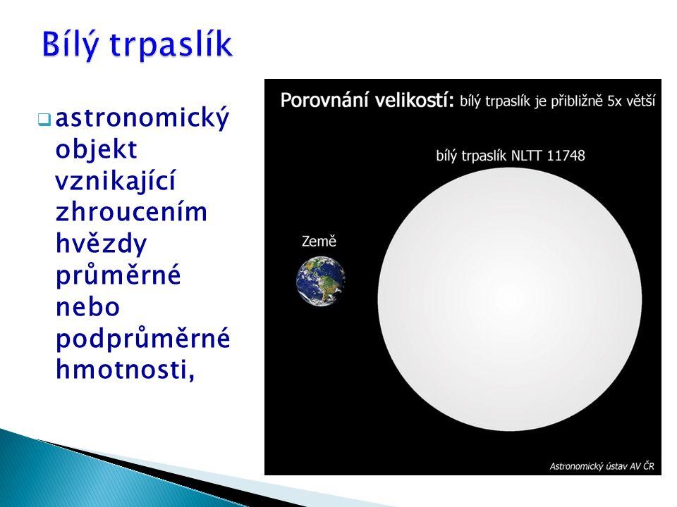  astronomický objekt vznikající zhroucením hvězdy průměrné nebo podprůměrné hmotnosti,