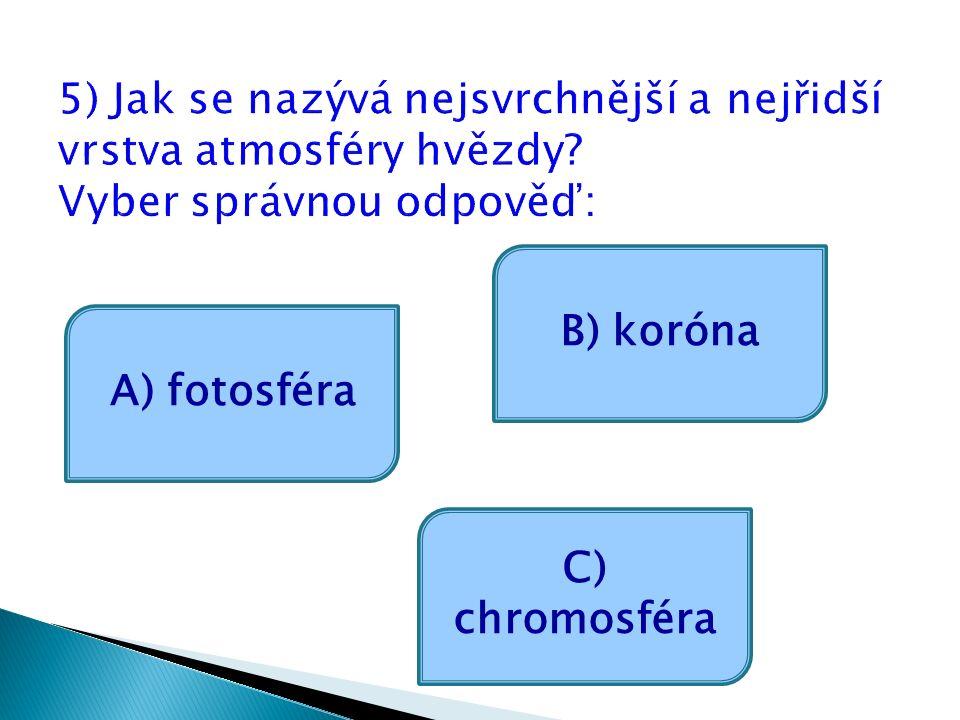 A) fotosféra C) chromosféra B) koróna