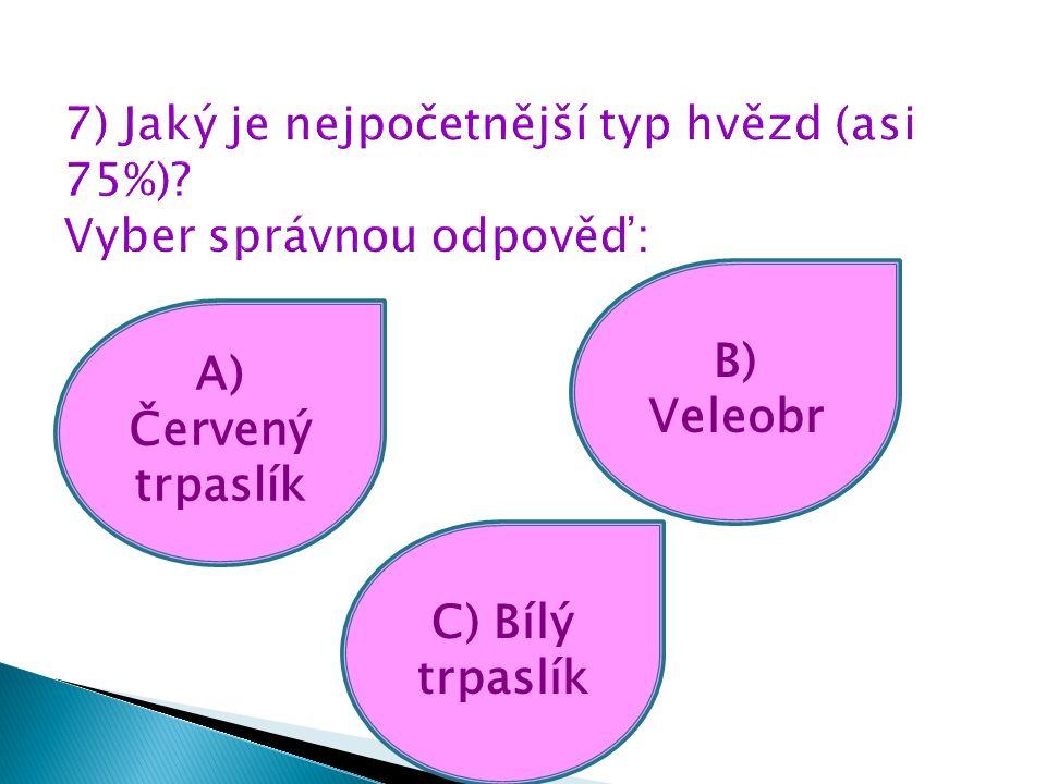 A) Červený trpaslík C) Bílý trpaslík B) Veleobr