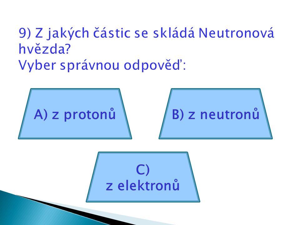 A) z protonů C) z elektronů B) z neutronů
