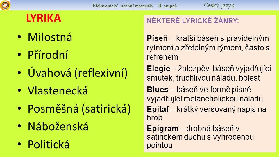 LYRIKA Elektronické učební materiály - II. stupeň Český jazyk Milostná Přírodní Úvahová (reflexivní) Vlastenecká Posměšná (satirická) Náboženská Polit