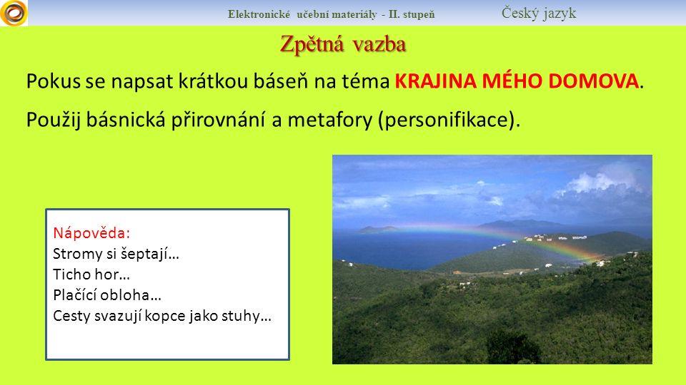 Zpětná vazba Elektronické učební materiály - II. stupeň Český jazyk Pokus se napsat krátkou báseň na téma KRAJINA MÉHO DOMOVA. Použij básnická přirovn