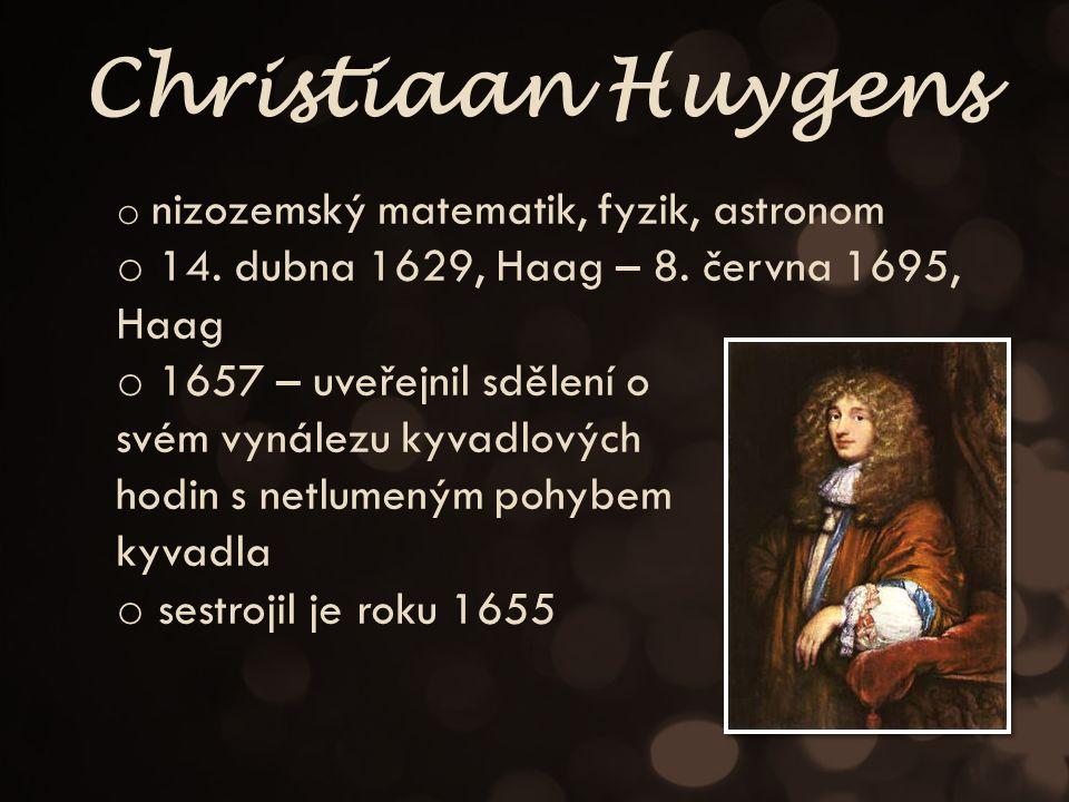 Christiaan Huygens o nizozemský matematik, fyzik, astronom o 14.