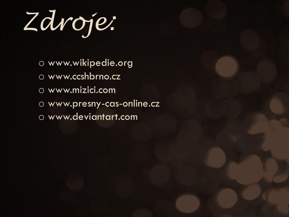 Zdroje: o www.wikipedie.org o www.ccshbrno.cz o www.mizici.com o www.presny-cas-online.cz o www.deviantart.com