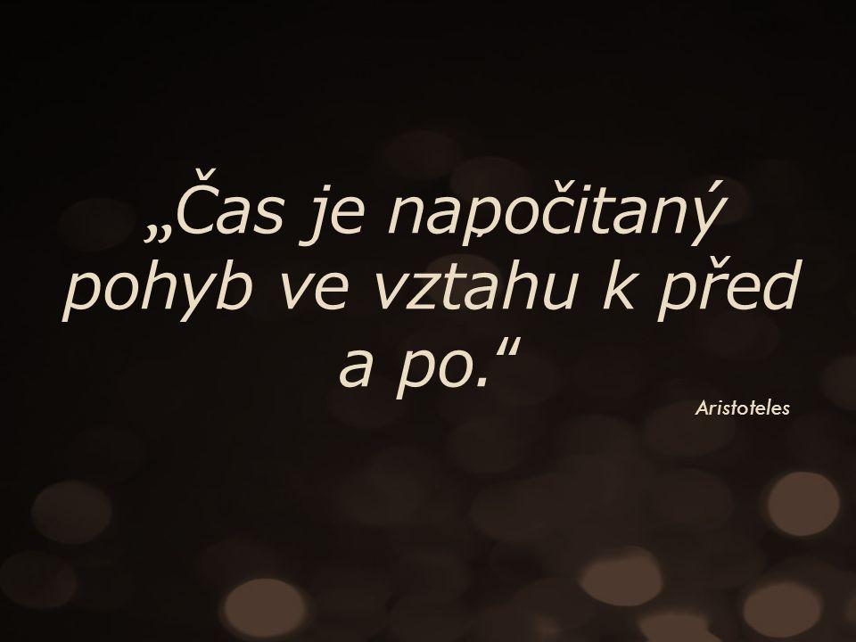 """"""" Čas je napočitaný pohyb ve vztahu k před a po. ´ Aristoteles"""