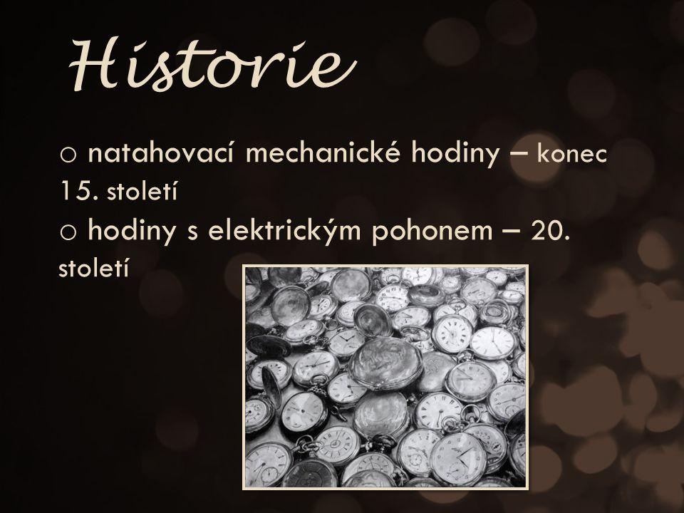 o natahovací mechanické hodiny – konec 15. století o hodiny s elektrickým pohonem – 20.