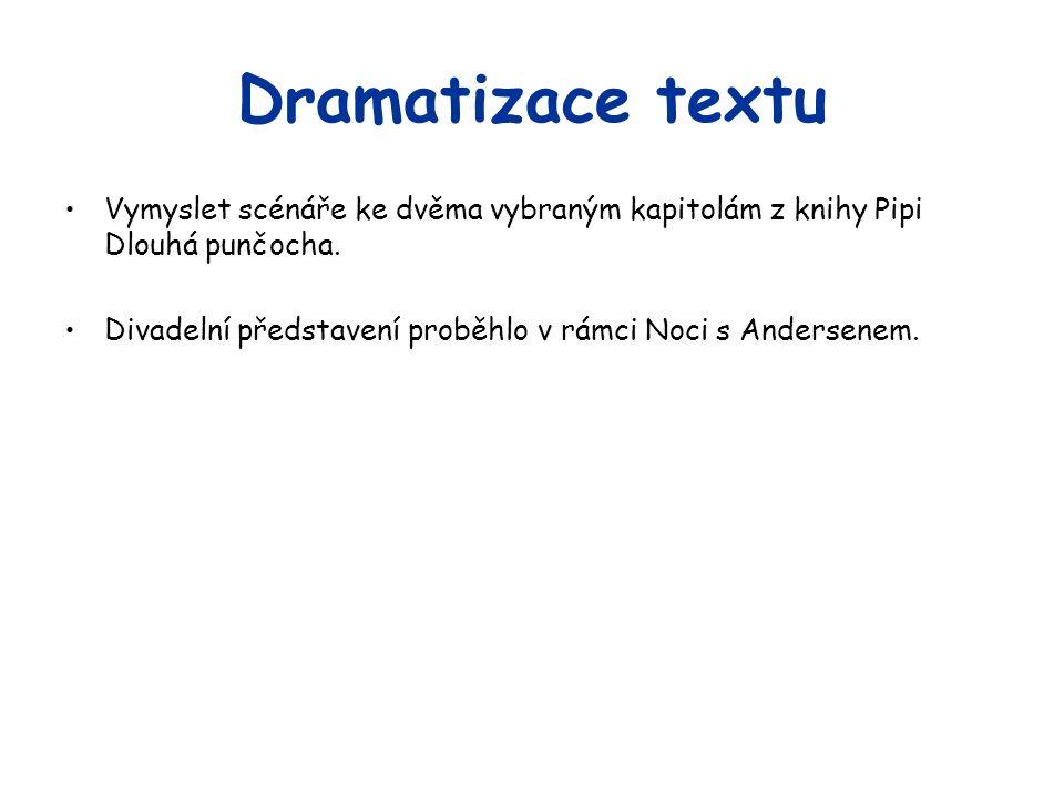 Dramatizace textu Vymyslet scénáře ke dvěma vybraným kapitolám z knihy Pipi Dlouhá punčocha.