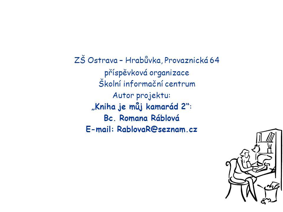 """ZŠ Ostrava – Hrabůvka, Provaznická 64 příspěvková organizace Školní informační centrum Autor projektu: """"Kniha je můj kamarád 2 : Bc."""