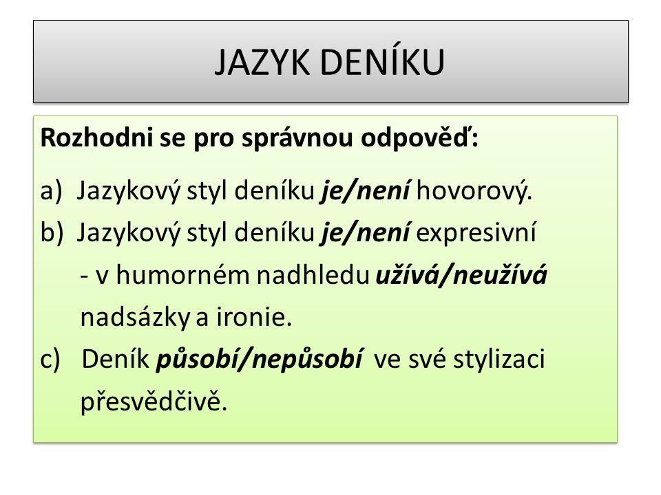 JAZYK DENÍKU Rozhodni se pro správnou odpověď: a)Jazykový styl deníku je/není hovorový.