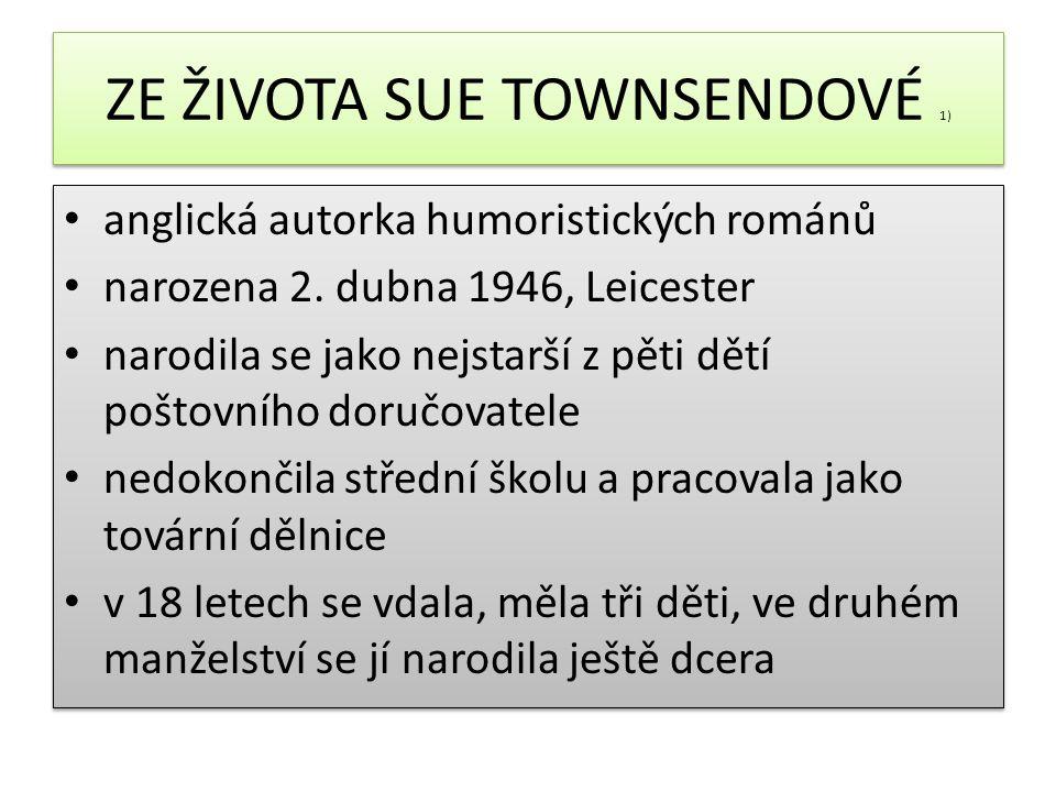 ZE ŽIVOTA SUE TOWNSENDOVÉ 1) anglická autorka humoristických románů narozena 2.