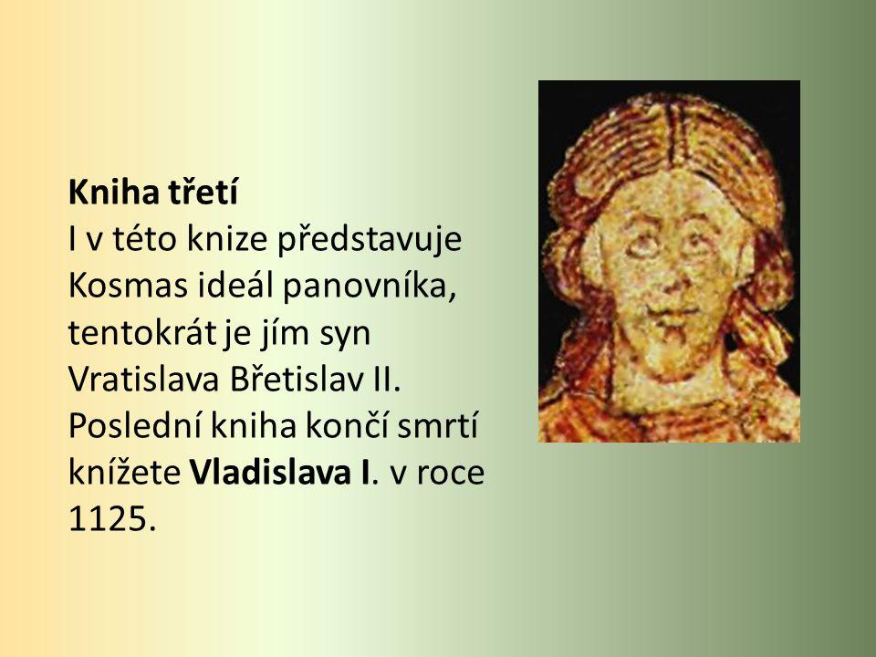 Kniha třetí I v této knize představuje Kosmas ideál panovníka, tentokrát je jím syn Vratislava Břetislav II.