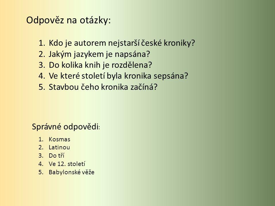 Odpověz na otázky: 1.Kdo je autorem nejstarší české kroniky.