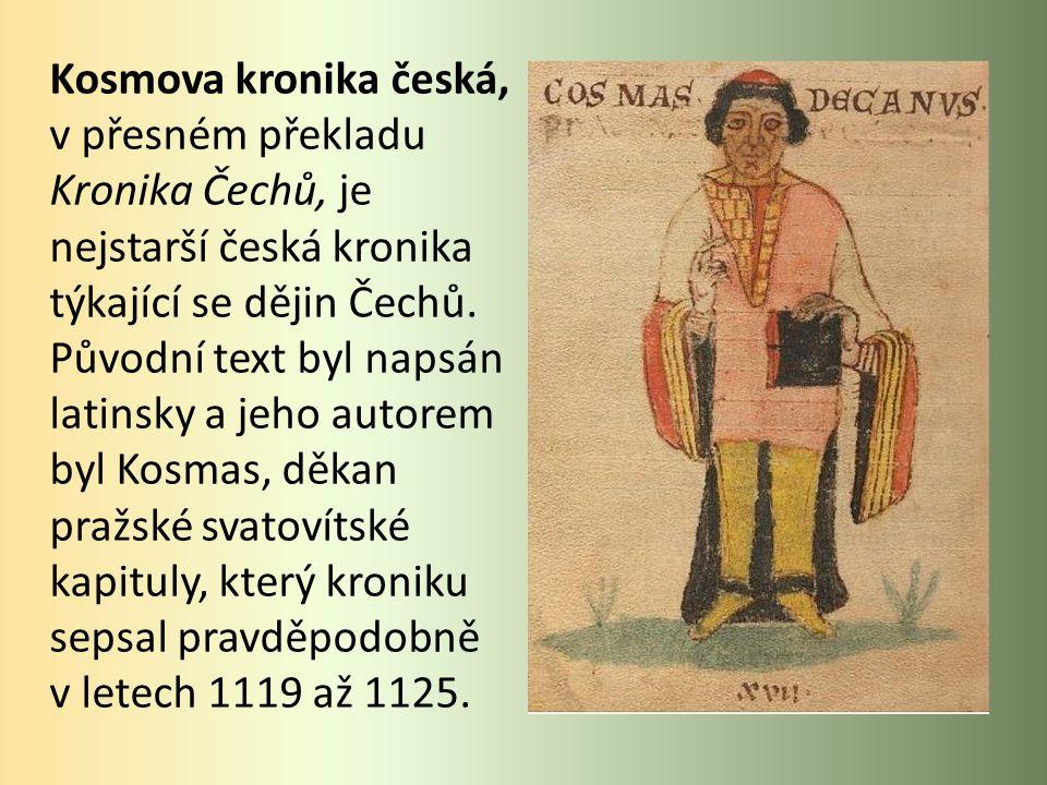 Kosmova kronika česká, v přesném překladu Kronika Čechů, je nejstarší česká kronika týkající se dějin Čechů.