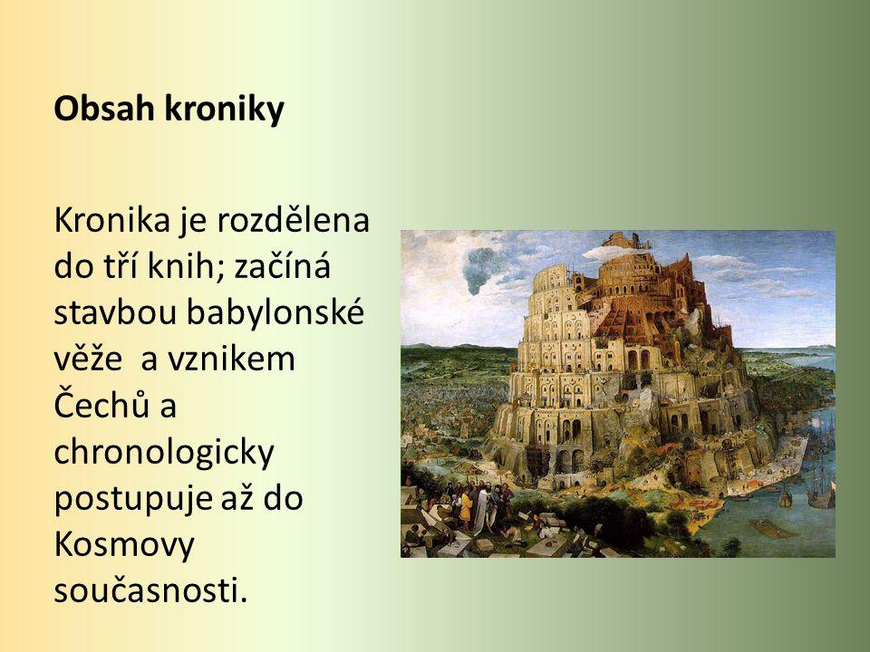 Obsah kroniky Kronika je rozdělena do tří knih; začíná stavbou babylonské věže a vznikem Čechů a chronologicky postupuje až do Kosmovy současnosti.
