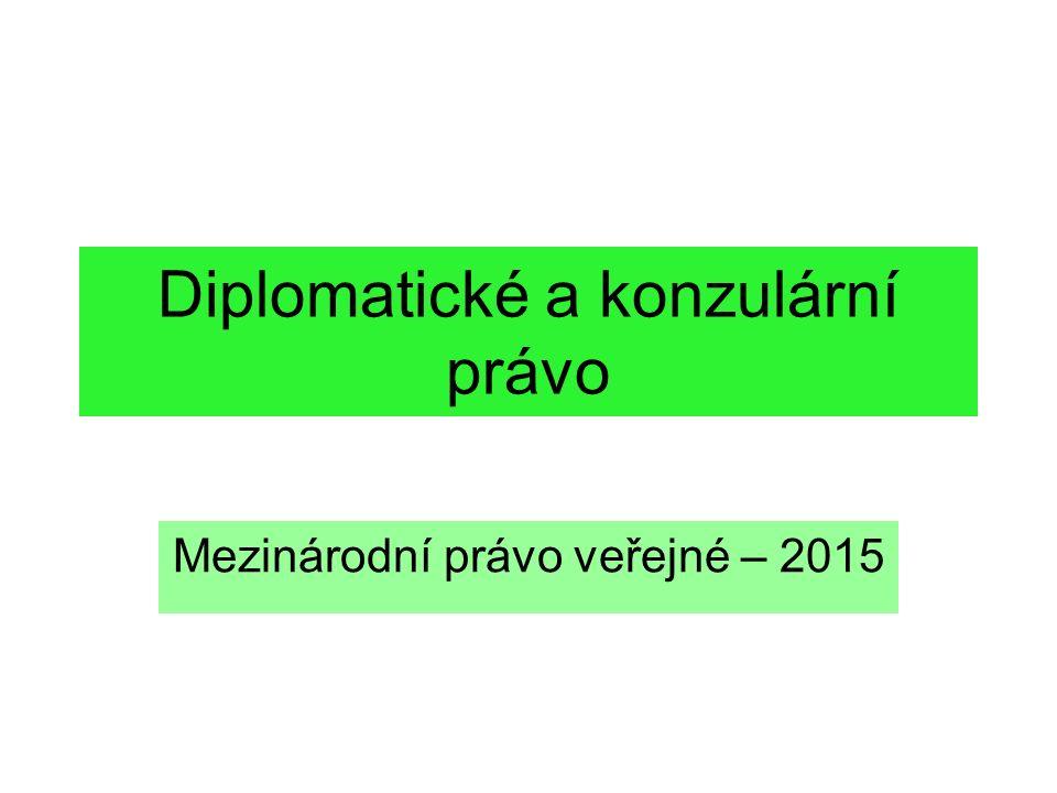 Diplomatické a konzulární právo Mezinárodní právo veřejné – 2015