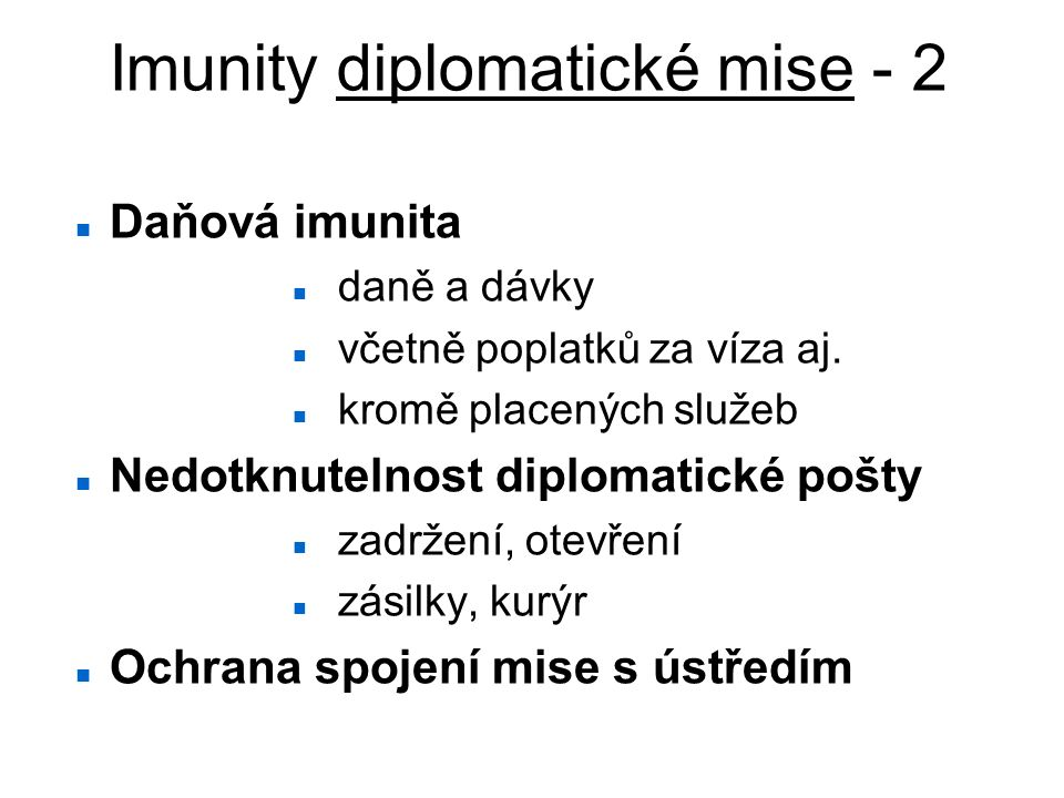 Imunity diplomatické mise - 2 Daňová imunita daně a dávky včetně poplatků za víza aj. kromě placených služeb Nedotknutelnost diplomatické pošty zadrže