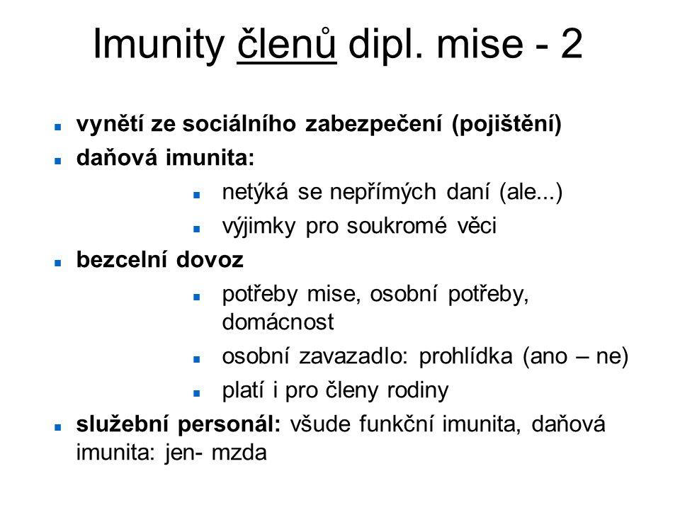 Imunity členů dipl. mise - 2 vynětí ze sociálního zabezpečení (pojištění) daňová imunita: netýká se nepřímých daní (ale...) výjimky pro soukromé věci