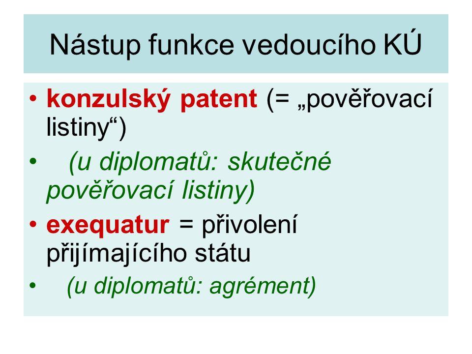 """Nástup funkce vedoucího KÚ konzulský patent (= """"pověřovací listiny"""") (u diplomatů: skutečné pověřovací listiny) exequatur = přivolení přijímajícího st"""